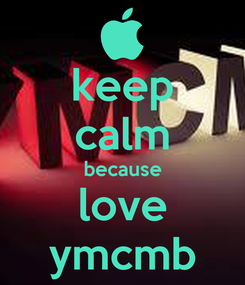 Poster: keep calm because love ymcmb