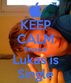 Poster: KEEP CALM Because Lukas is Single