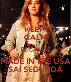 Poster: KEEP  CALM BECAUSE MADE IN THE USA SAI SEGUNDA
