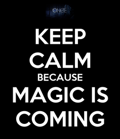 Poster: KEEP CALM BECAUSE MAGIC IS COMING