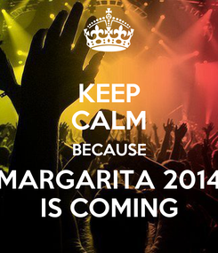 Poster: KEEP CALM BECAUSE MARGARITA 2014 IS COMING