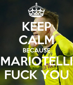 Poster: KEEP CALM BECAUSE MARIOTELLI FUCK YOU