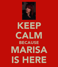 Poster: KEEP CALM BECAUSE MARISA IS HERE