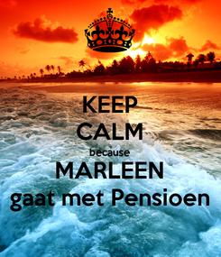 Poster: KEEP CALM because MARLEEN gaat met Pensioen