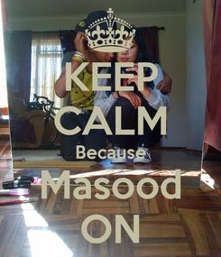 Poster: KEEP CALM Because Masood ON