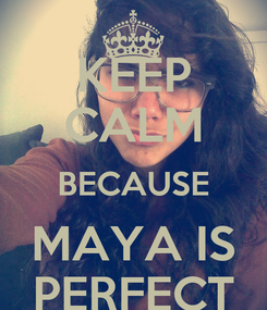 Poster: KEEP CALM BECAUSE MAYA IS PERFECT