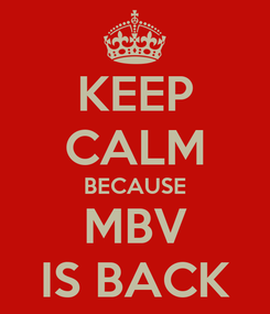 Poster: KEEP CALM BECAUSE MBV IS BACK