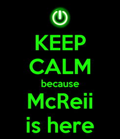 Poster: KEEP CALM because McReii is here
