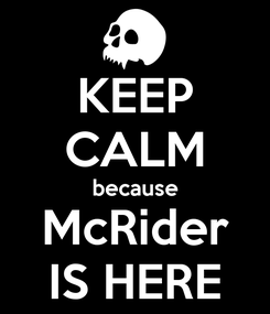 Poster: KEEP CALM because McRider IS HERE