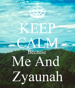 Poster: KEEP CALM Because  Me And  Zyaunah