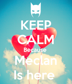 Poster: KEEP CALM Because  Meclan Is here