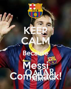 Poster: KEEP CALM Because Messi Comeback!