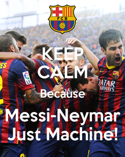 Poster: KEEP CALM Because Messi-Neymar Just Machine!
