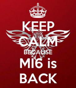 Poster: KEEP CALM BECAUSE MI6 is BACK