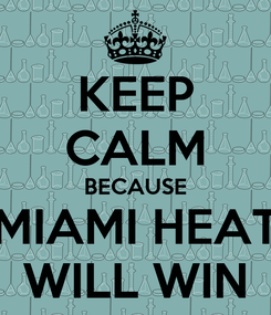 Poster: KEEP CALM BECAUSE MIAMI HEAT WILL WIN