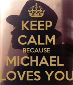 Poster: KEEP CALM BECAUSE MICHAEL  LOVES YOU