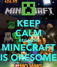 Poster: KEEP CALM BECAUSE MINECRAFT IS ORESOME