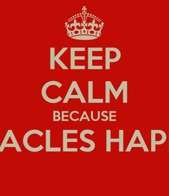 Poster: KEEP CALM BECAUSE MIRACLES HAPPEN