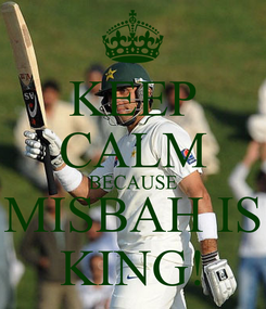 Poster: KEEP CALM BECAUSE MISBAH IS KING!