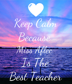 Poster: Keep Calm Because  Miss Aflec  Is The Best Teacher