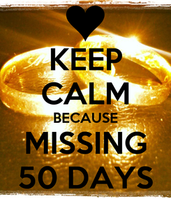 Poster: KEEP CALM BECAUSE MISSING 50 DAYS