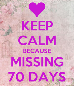 Poster: KEEP CALM BECAUSE MISSING 70 DAYS