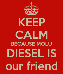 Poster: KEEP CALM BECAUSE MOLU DIESEL IS our friend