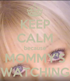 Poster: KEEP CALM because MOMMY'S WATCHING