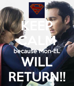 Poster: KEEP CALM because Mon-EL WILL RETURN!!