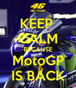 Poster: KEEP  CALM BECAUSE MotoGP IS BACK