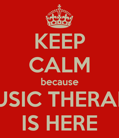 Poster: KEEP CALM because MUSIC THERAPY IS HERE