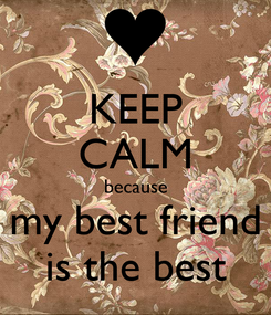 Poster: KEEP CALM because my best friend is the best