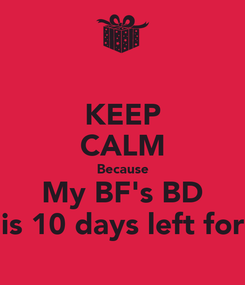 Poster: KEEP CALM Because My BF's BD is 10 days left for
