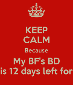 Poster: KEEP CALM Because My BF's BD is 12 days left for