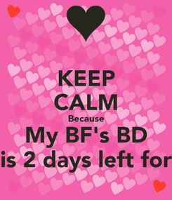 Poster: KEEP CALM Because My BF's BD is 2 days left for