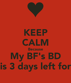 Poster: KEEP CALM Because My BF's BD is 3 days left for