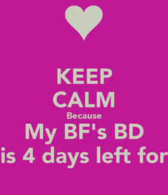 Poster: KEEP CALM Because My BF's BD is 4 days left for