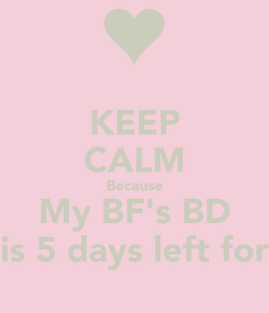 Poster: KEEP CALM Because My BF's BD is 5 days left for