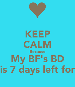 Poster: KEEP CALM Because My BF's BD is 7 days left for