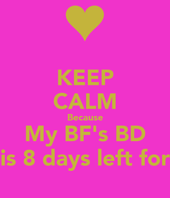 Poster: KEEP CALM Because My BF's BD is 8 days left for