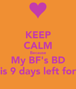 Poster: KEEP CALM Because My BF's BD is 9 days left for