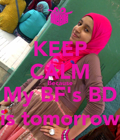 Poster: KEEP CALM Because My BF's BD is tomorrow