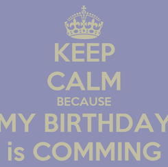 Poster: KEEP CALM BECAUSE MY BIRTHDAY is COMMING