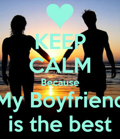 Poster: KEEP CALM Because My Boyfriend is the best