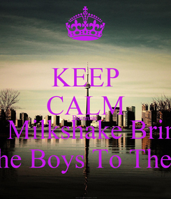 Poster: KEEP CALM Because  My Milkshake Brings  All The Boys To The Yard