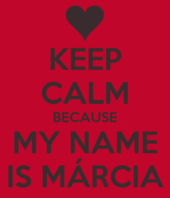 Poster: KEEP CALM BECAUSE MY NAME IS MÁRCIA