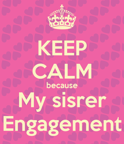 Poster: KEEP CALM because My sisrer Engagement