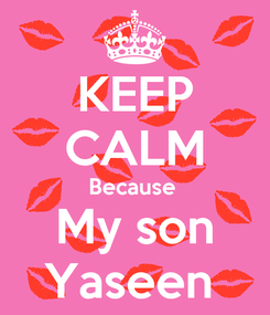 Poster: KEEP CALM Because  My son Yaseen
