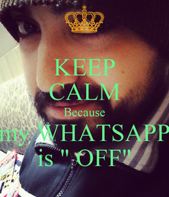 """Poster: KEEP CALM Because my WHATSAPP is """" OFF"""""""