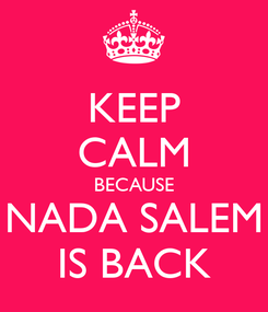 Poster: KEEP CALM BECAUSE NADA SALEM IS BACK